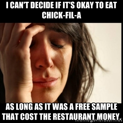 I can't decide if it's okay to eat Chick-Fil-A as long as it was a free sample that cost the restaurant money.
